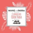 Cuando No Quede Nada (feat. Juan Magán)/Mane de la Parra