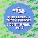 I Don't Know, Pt. 2 (Remixes)/Yves La Rock & Shermanology