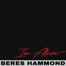 I'm Alive/Beres Hammond