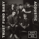 Trust Fund Baby (Acoustic)/Why Don't We