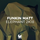 Elephant 2K18 (Remixes)/Funkin Matt