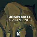 Elephant 2K18 (Remixes)/Funkin Matt