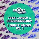 I Don't Know Pt. 1/Yves La Rock & Shermanology