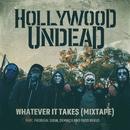 Whatever It Takes (feat. Prodigal Sunn, Demrick & Fudd Rukus) [Mixtape]/Hollywood Undead