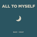 All To Myself/Dan + Shay
