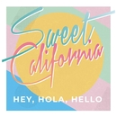 Hey Hola Hello/Sweet California