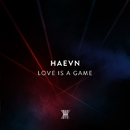 Love Is A Game/HAEVN