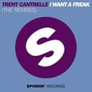 I Want A Freak (The Remixes)/Trent Cantrelle