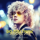 Do You Think About Me/Francesco Yates