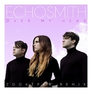 Over My Head (Zookëper Remix)/Echosmith