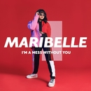 I'm A Mess Without You (Lyric Video)/Maribelle