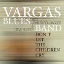 Don't Let The Children Cry (feat. John Byron Jagger & Steve Hunter)/Vargas Blues Band