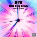 Not For Long (feat. Trey Songz)/B.o.B