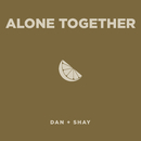 Alone Together/Dan + Shay