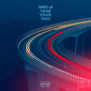 Take Your Time/Why-D