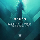 Back In The Water (The Remix EP)/HAEVN