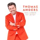 Das Leben ist jetzt/Thomas Anders