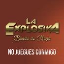 No Juegues Conmigo/La Explosiva Banda De Maza