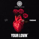 Your Lovin' (feat. MØ & Yxng Bane)/Steel Banglez