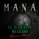 El Gladiador Mexicano (Vamos México)/Maná