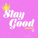 Stay Good/Adriiana