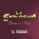 El Traidor/La Explosiva Banda De Maza