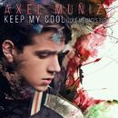 Keep My Cool (¿Qué Me Haces Tú?)/Axel Muñiz