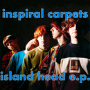 Island Head EP/Inspiral Carpets