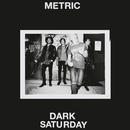 Dark Saturday/Metric