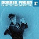 I'm Not The Same Without You/Donald Fagen