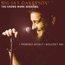 The Crowd Work Sessions: I Promised Myself I Wouldn't Ask/Big Jay Oakerson