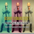 Working In My Favor (feat. Fred Hammond, Shirley Murdock, Jeral V. Gray & New Direction)/Bishop Leonard Scott