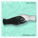 Don't Let Go (feat. King & White)/Carisman