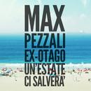 Un'estate ci salverà (feat. Ex-Otago)/Max Pezzali