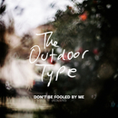 Don't Be Fooled by Me (Acoustic)/The Outdoor Type