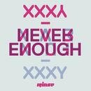 Never Enough/XXXY