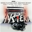 Don't Blame The Party (Mode) [feat. Heather Bright] [The Remixes]/Bingo Players