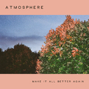 Make It All Better Again/Atmosphere