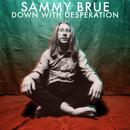 Down With Desperation/Sammy Brue
