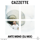Ante Mono (DJ Mix)/Cazzette