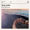 Don't Be Long/Tony Junior