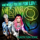 What Would You Do for Love (Plastik Funk Remix)/NERVO