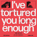 I've Tortured You Long Enough/Mass Gothic