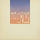 Friends/Larry Carlton