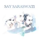 Say Saraswati/White Sun