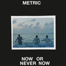 Now or Never Now/Metric