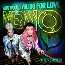 What Would You Do For Love (The Remixes)/NERVO