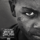 Where We Come From (feat. YoungBoy Never Broke Again)/Shy Glizzy