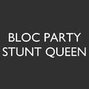 Stunt Queen/Bloc Party