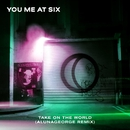 Take on the World (AlunaGeorge Remix)/You Me At Six